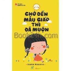 CHỜ ĐẾN MẪU4 GIÁO THÌ ĐÃ MUỘN là cuốn sách bàn về phương pháp giáo dục trẻ trong giai đoạn từ 0 đến 3 tuổi của tác giả Ibuka Masaru.