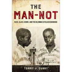The Man-Not: Race, Class, Genre, and the Dilemmas of Black Manhood (Hardcover) Books By Black Authors, Black Books, Black History Books, Black History Facts, African American Literature, American History, American Women, Native American, New Books