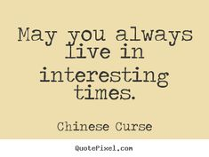 Make custom picture quotes with good quotes from Chinese Curse - may you always live in interesting times. Good Quotes, Life Quotes, Historical Quotes, Nurse Life, Favorite Quotes, Istanbul, Poetry, Times, Sayings