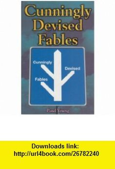 Cunningly Devised Fables (9781904064121) Paul Young , ISBN-10: 1904064124  , ISBN-13: 978-1904064121 ,  , tutorials , pdf , ebook , torrent , downloads , rapidshare , filesonic , hotfile , megaupload , fileserve