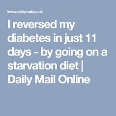 I reversed my diabetes in just 11 days - by going on a starvation diet | Daily Mail Online