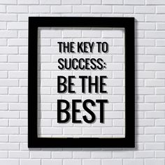 The Key to Success: Be the Best - Floating Quote - Business Motivation Inspiration Grind Hustle Focused Progress Hard Work Prosperity by BurntBranch on Etsy