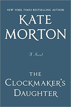 The Clockmaker's Daughter: A Novel: Kate Morton: 9781451649390: Amazon.com: Books