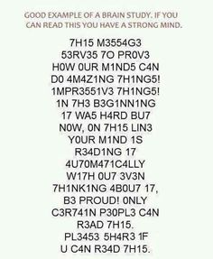 Good example of a brain study! If you can read this you have a strong mind.