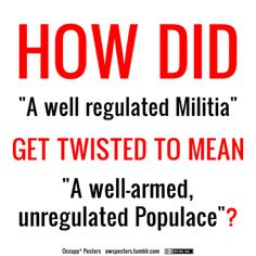 """Funny how that """"well-regulated"""" part always seems to get left out of the conversation. Clearly, our founding fathers believed strong regulations (laws) do NOT violate or interfere with our basic freedoms."""