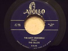 Cellos - The Juicy Crocodile - Late 50's Doo Wop Rocker