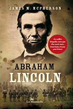 Abraham Lincoln de James M. McPherson, publicat per La Mansarda Editorial http://www.neuschorda.com/noticies/1195/la-mansarda-publica-abraham-lincoln-de-james-m-mcpherson