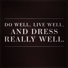 fashion and beauty quotes - do well, live well and dress really well http://papasteves.com/blogs/news/10405393-natures-best-sugar-blockers