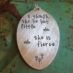 Stamped Vintage Upcycled Spoon Jewelry Pendant - Shakespeare Quote - & Though She Be But Little She Is Fierce by JuLieSJuNQueTiQue on Etsy