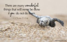 """Motivational Quote of the Day   """"There are many wonderful things that will never be done if you do not do them.""""  Charles D. Gill"""