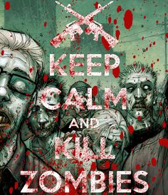Keep Calm, Kill Zombies by KawaiiSwwagg on DeviantArt