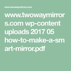 www.twowaymirrors.com wp-content uploads 2017 05 how-to-make-a-smart-mirror.pdf
