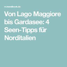 Von Lago Maggiore bis Gardasee: 4 Seen-Tipps für Norditalien