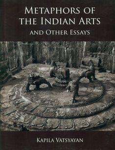 Metaphors of The Indian Arts and Other Essays. Kapila Vatsyayan (Author)