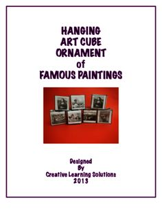 Famous Artist Hanging 3-D Cube Project for Art History/Visual Art from Creative Learning Solutions on TeachersNotebook.com -  (6 pages)  - Create a 3-D hanging cube project with images of 6 famous paintings for visual art or art history.
