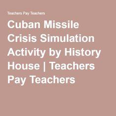 Cuban Missile Crisis Simulation Activity by History House | Teachers Pay Teachers