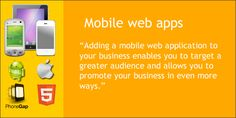 Adding a mobile web application to your business enables you to target a greater audience and allows you to promote your business in even more ways. Mobile Web, Promote Your Business, Web Application, Enabling, Promotion, Target, Ads, Target Audience