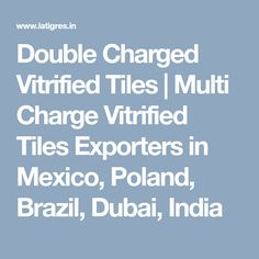 We Are Manufacturers And Exporters Of Vitrified Tiles India Mexico - Brazilian tile manufacturers