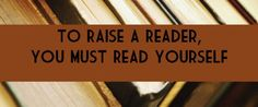 reading in front of you kids shows them how to live a reader's life -