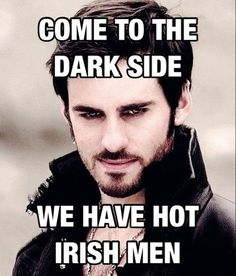 Come to the Dark Side…. We Have Hot Irish Men. #OnceUponATime <3