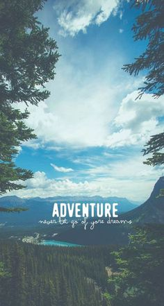 ADVENTURE: Never let go of your dream