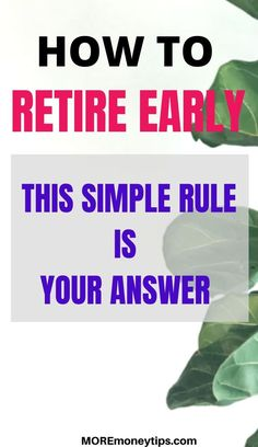 Use this simple rule to ensure you retire early. . . but only if you use it correctly. Find out how to do it at MOREmoneytips.com #personalfinancetips #retireearly #retire