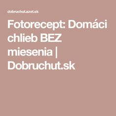 Fotorecept: Domáci chlieb BEZ miesenia | Dobruchut.sk
