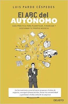 El ABC del autónomo: Guía práctica para planificar, financiar y gestionar tu propio negocio eBook: Luis Pardo Céspedes: Amazon.es: Tienda Kindle