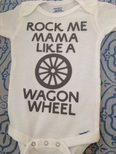 Rock Me Mama Like a Wagon Wheel Onesie in Gray ...seriously in love with this