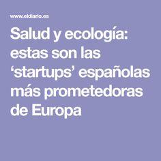 Salud y ecología: estas son las 'startups' españolas más prometedoras de Europa