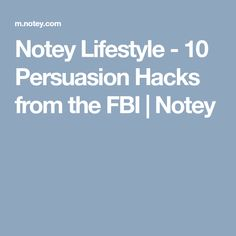 Notey Lifestyle - 10 Persuasion Hacks from the FBI | Notey