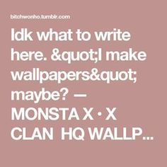 "Idk what to write here. ""I make wallpapers"" maybe? — MONSTA X • X CLAN  HQ WALLPAPERS Like or reblog if..."