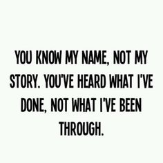 Sit down shut up. Don't assume you know somebody, if you haven't heard their story