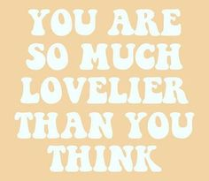 GIRLBOSS MOOD: You are so much lovelier than you think. // Self love all the way! Cute Quotes, Happy Quotes, Words Quotes, Positive Quotes, Motivational Quotes, Inspirational Quotes, Sayings, Quirky Quotes, Simple Quotes