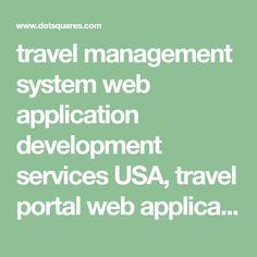 travel management system web application development services USA,   travel portal web application development company USA,   travel app design services USA,   travel app development services USA,   travel website development services USA,
