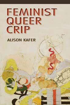 Feminst Queer Crip by Alison Kafer. c.2013. --Call # 301.41 K11