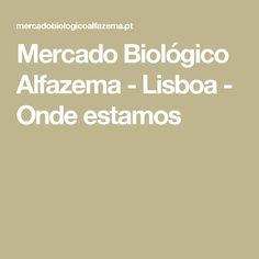 Mercado Biológico Alfazema - Lisboa - Onde estamos