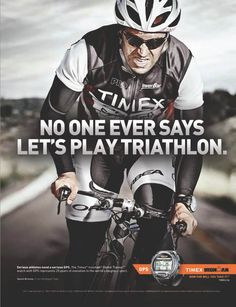 NO ONE EVER SAYS LET'S PLAY TRIATHLON. timex @Ironman Triathlon [Saw this on my friend Jerome's FB page. Had to find and pin it]