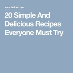 20 Simple And Delicious Recipes Everyone Must Try