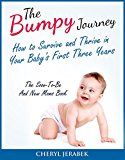 Free Kindle Book -   The Bumpy Journey: How to Survive and Thrive in your Baby's First Three Years (parenting books,baby books for new moms,parenting,baby books for new dads,raising ... girls,raising boys, Book 1)