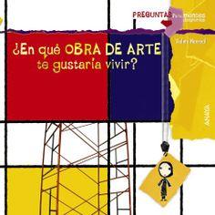 ¿En qué obra de arte te gustaría vivir? Violeta Monreal. Anaya, 2012