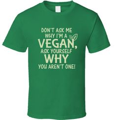 Don't Ask me Why I'm a Vegan T Shirt