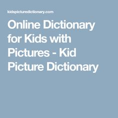 Online Dictionary for Kids with Pictures - Kid Picture Dictionary