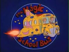 """Come on the magic school bus!"""