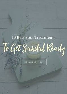 Get Sandal Ready: 16 Best Foot Scrub, Soak   Balm Recipes   http://helloglow.co/best-foot-scrub/
