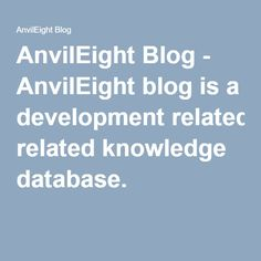AnvilEight Blog - AnvilEight blog is a development related knowledge database.