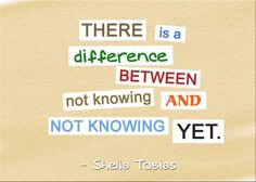 There is a difference between not knowing and not knowing yet.