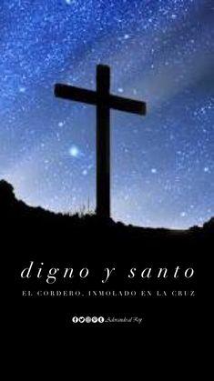 Digno y Santo El cordero, inmolado en la cruz #FrasesCristianas #AdorandoalRey