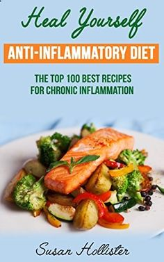 Anti-Inflammatory Diet: Heal Yourself: The Top 100 Best Recipes For Chronic Inflammation (All Natural Solutions For Healing Inflammation Along With Anti Inflammatory Cookbook and Recipes by [Hollister, Susan] Antinflammatory Diet, Diet And Nutrition, Ketogenic Diet, Aip Diet, Autoimmune Diet, Cancer Fighting Foods, Anti Inflammatory Recipes, Best Diets, Meal Planning