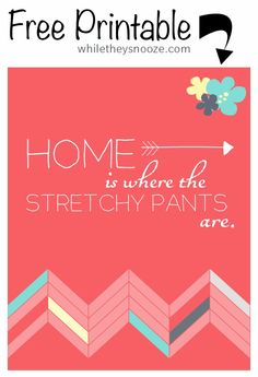 Free 8x10 printable. Home is where the stretchy pants are.
